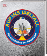 Auf ins Weltall: Die Geschichte der Raumfahrt. Mit Vorwort von Eileen Collins